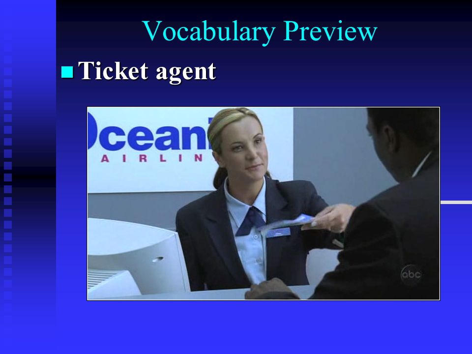 Vocabulary Preview Ticket agent Ticket agent