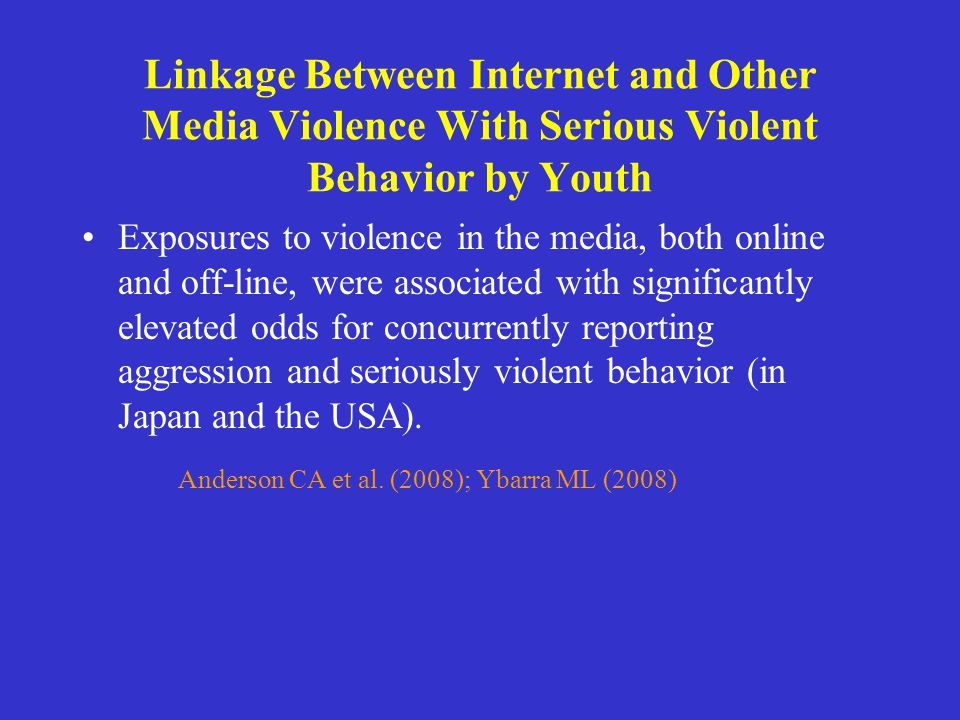 Linkage Between Internet and Other Media Violence With Serious Violent Behavior by Youth Exposures to violence in the media, both online and off-line,