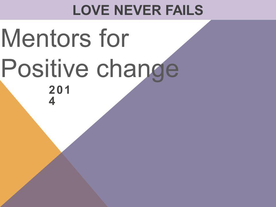 201 4 Mentors for Positive change LOVE NEVER FAILS