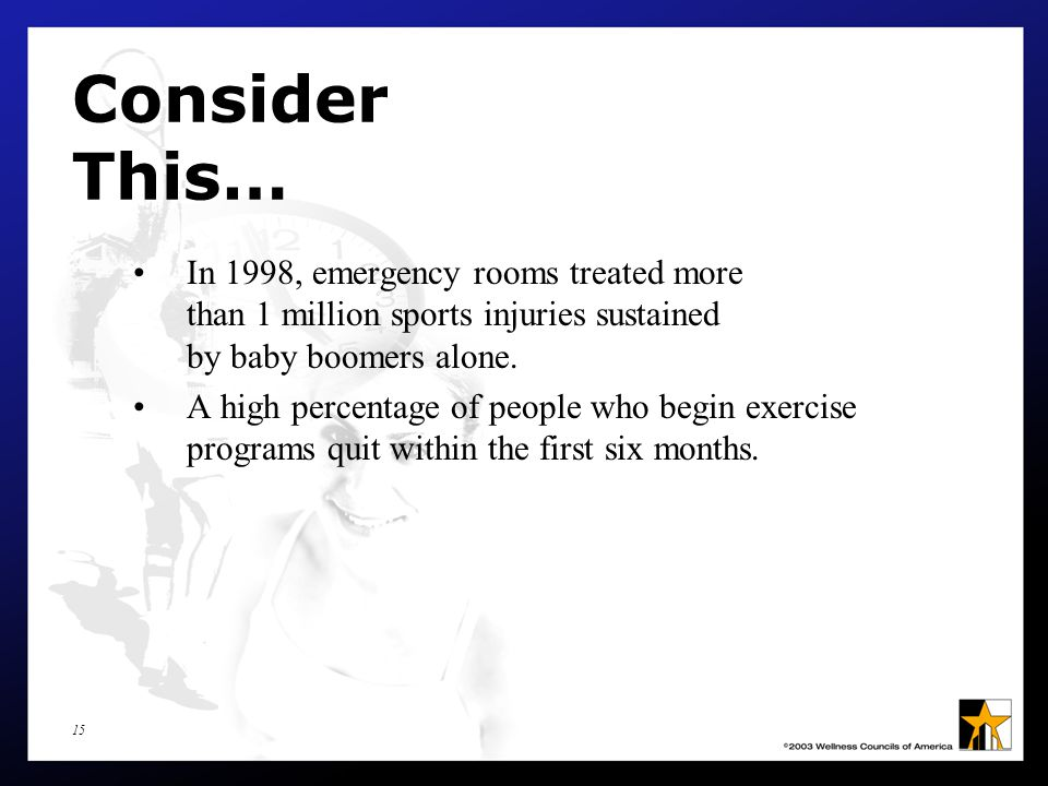 15 Consider This… In 1998, emergency rooms treated more than 1 million sports injuries sustained by baby boomers alone.
