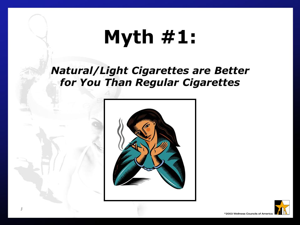 3 Myth #1: Natural/Light Cigarettes are Better for You Than Regular Cigarettes