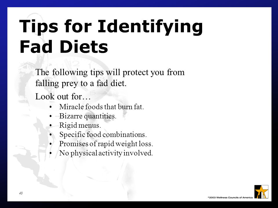 40 Tips for Identifying Fad Diets The following tips will protect you from falling prey to a fad diet.