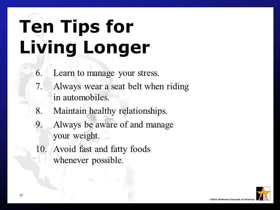 49 Ten Tips for Living Longer 6.Learn to manage your stress.