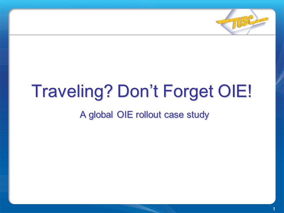 1 Traveling Don't Forget OIE! A global OIE rollout case study