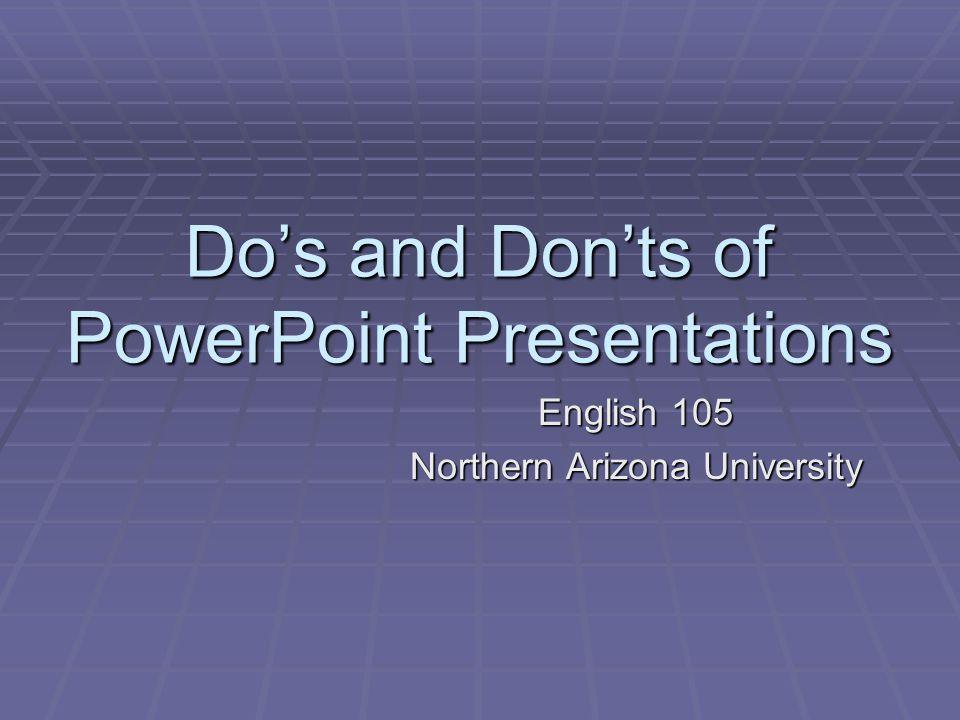 Do's and Don'ts of PowerPoint Presentations English 105 Northern Arizona University