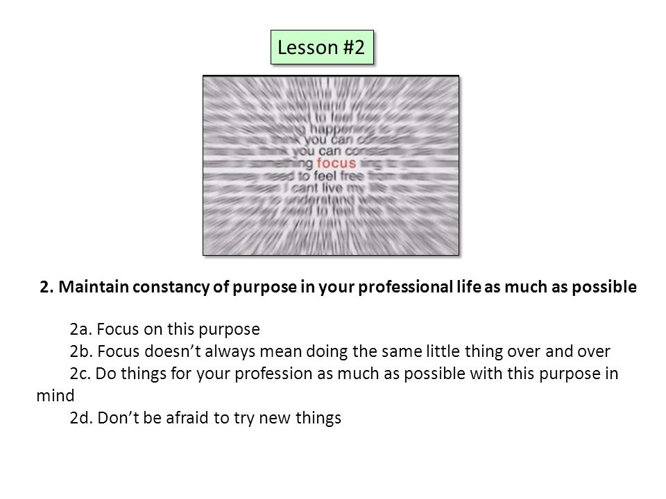2. Maintain constancy of purpose in your professional life as much as possible 2a.
