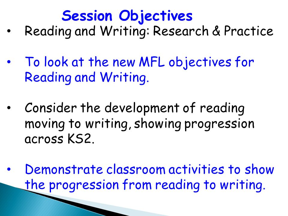 Reading and Writing: Research & Practice To look at the new MFL objectives for Reading and Writing.