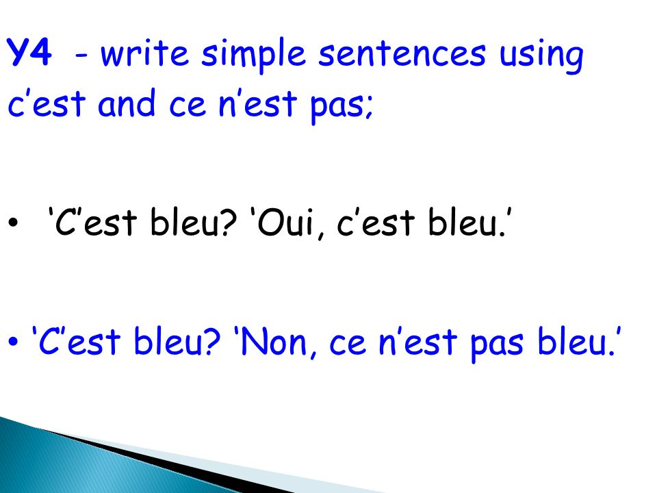 Y4 - write simple sentences using c'est and ce n'est pas; 'C'est bleu.