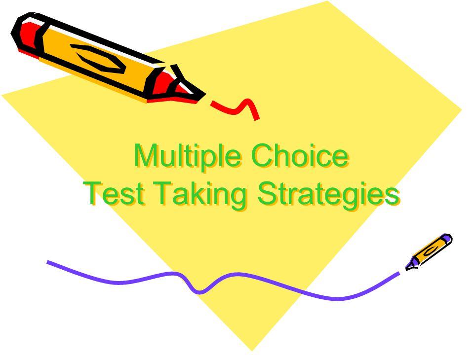 Multiple Choice Test Taking Strategies