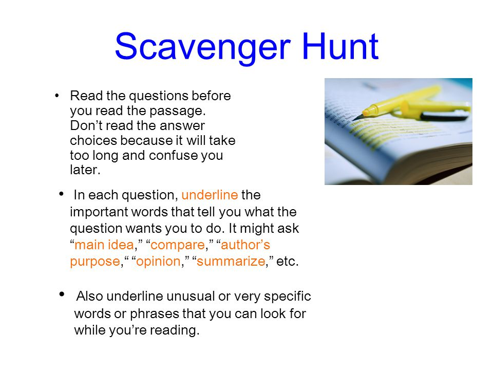 Scavenger Hunt Read the questions before you read the passage. Don't read the answer choices because it will take too long and confuse you later. In e