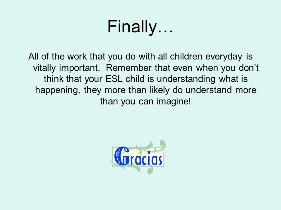 Finally… All of the work that you do with all children everyday is vitally important.