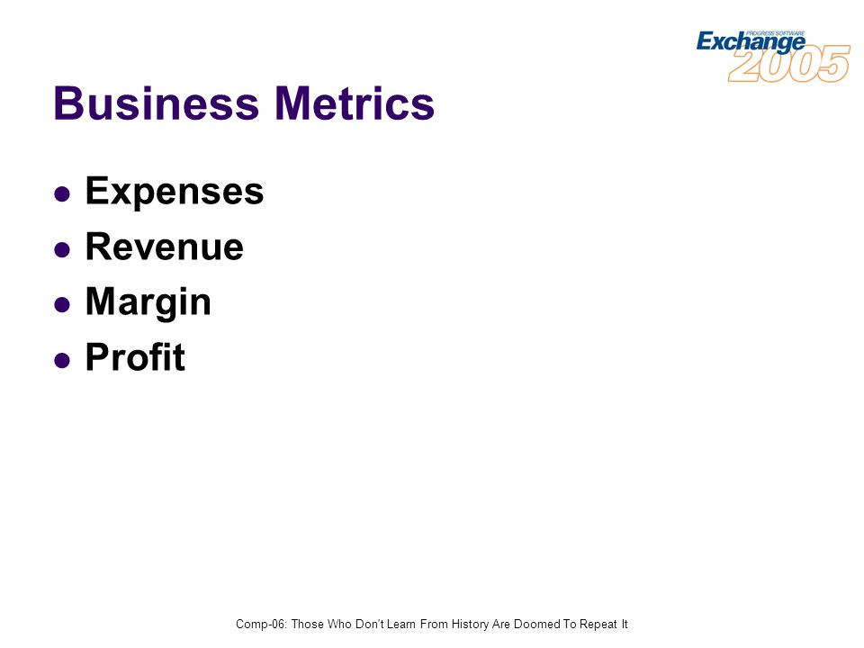 Comp-06: Those Who Don t Learn From History Are Doomed To Repeat It Business Metrics Expenses Revenue Margin Profit