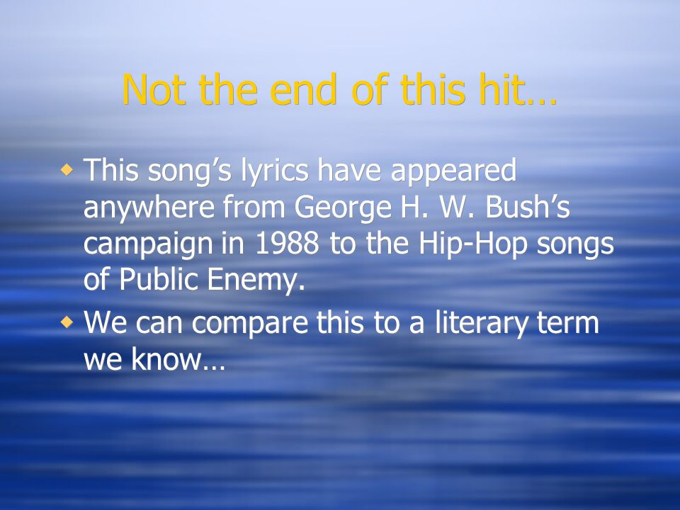 Not the end of this hit…  This song's lyrics have appeared anywhere from George H.