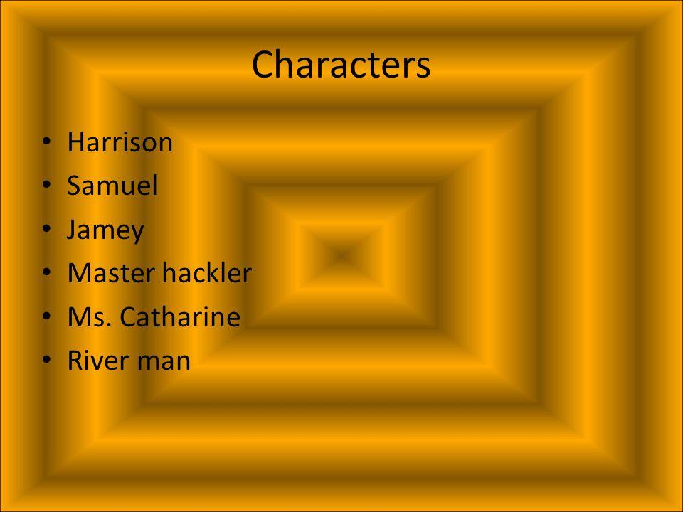 Characters Harrison Samuel Jamey Master hackler Ms. Catharine River man