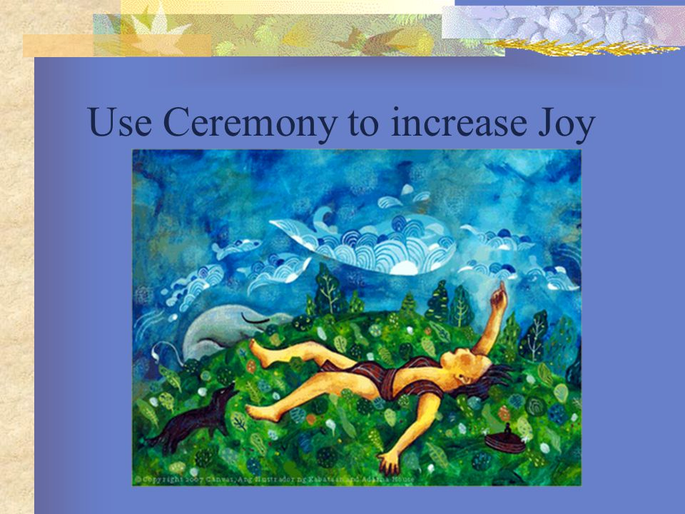 Use Ceremony to increase Joy