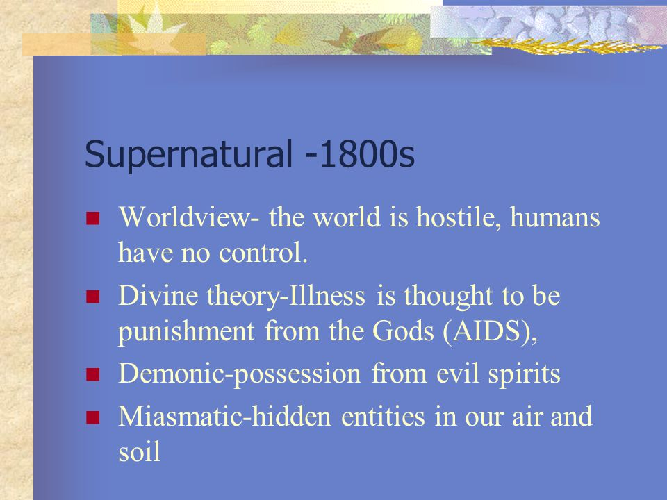 Supernatural -1800s Worldview- the world is hostile, humans have no control.