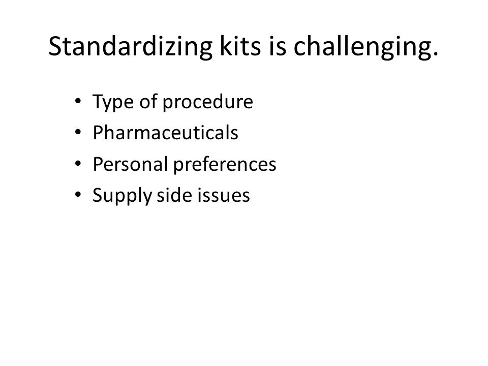 Standardizing kits is challenging.