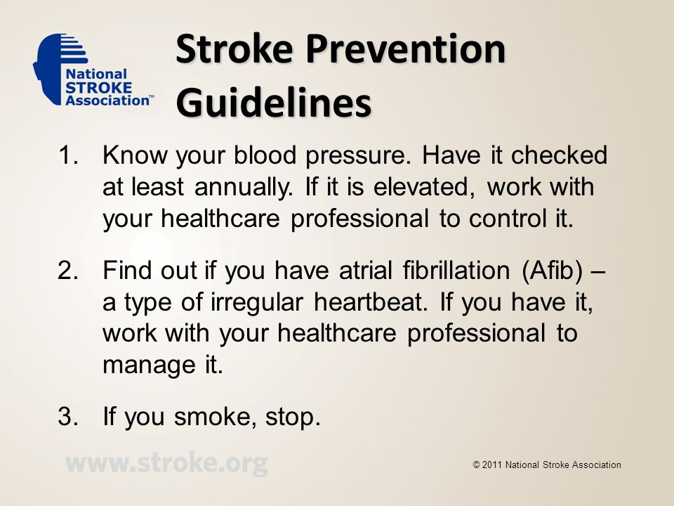 Stroke Prevention Guidelines 1.Know your blood pressure. Have it checked at least annually. If it is elevated, work with your healthcare professional