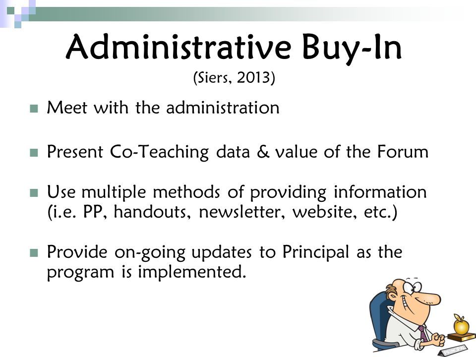 Administrative Buy-In (Siers, 2013) Meet with the administration Present Co-Teaching data & value of the Forum Use multiple methods of providing information (i.e.