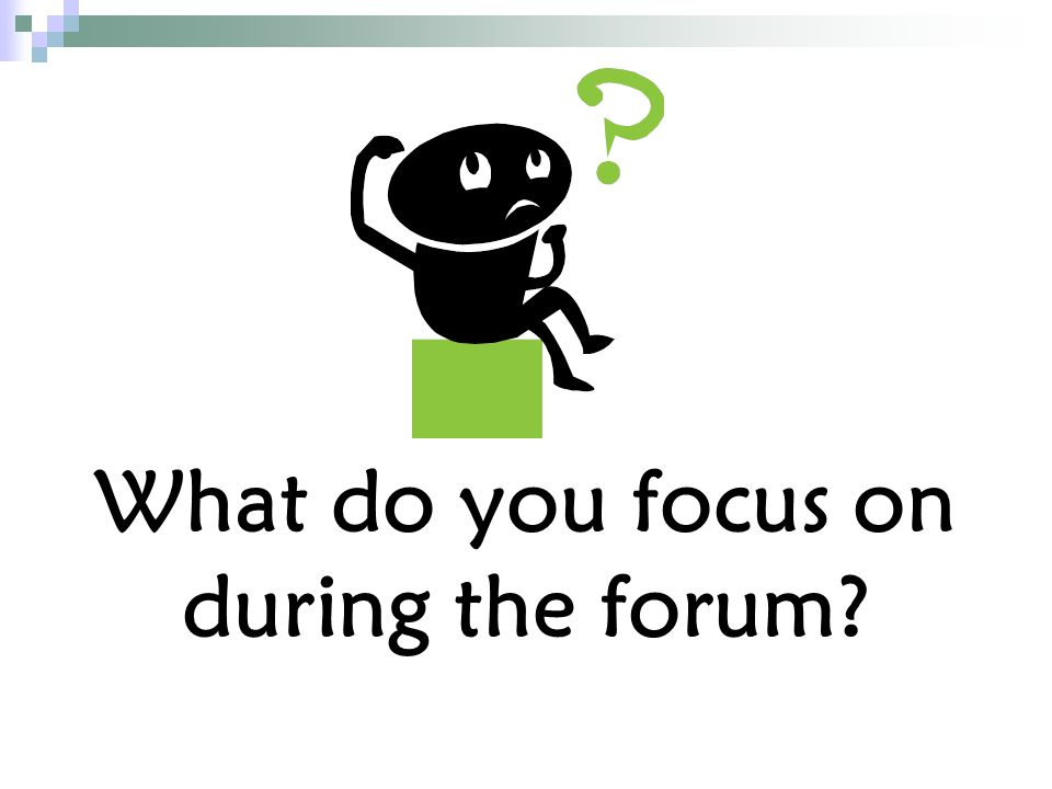 What do you focus on during the forum?