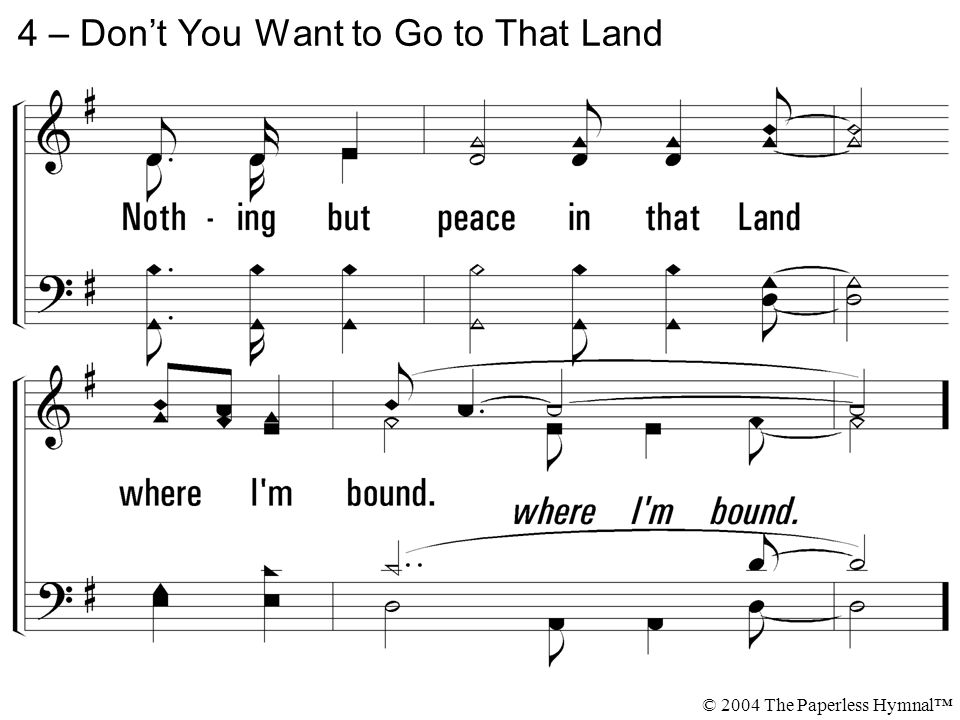 4 – Don't You Want to Go to That Land © 2004 The Paperless Hymnal™