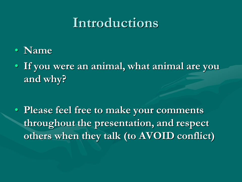 Introductions NameName If you were an animal, what animal are you and why?If you were an animal, what animal are you and why.
