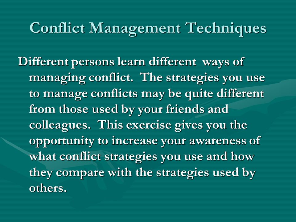 Conflict Management Techniques Different persons learn different ways of managing conflict.