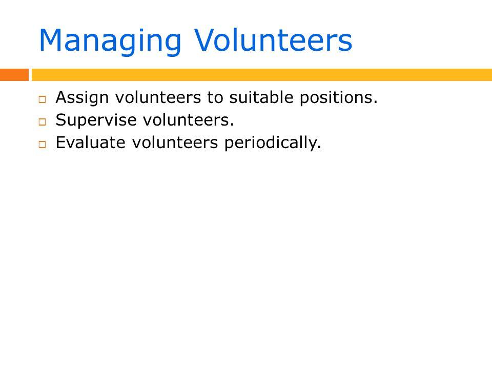 Managing Volunteers  Assign volunteers to suitable positions.