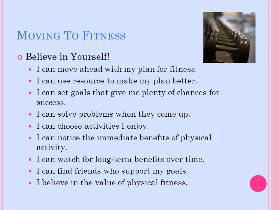 M OVING T O F ITNESS Believe in Yourself. I can move ahead with my plan for fitness.