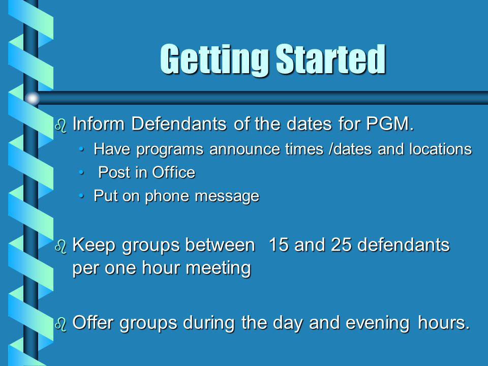 Getting Started b Inform Defendants of the dates for PGM.