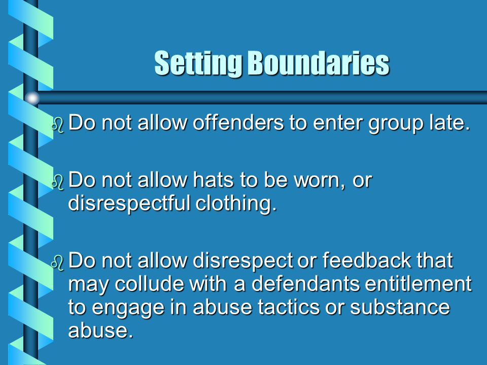 Setting Boundaries b Do not allow offenders to enter group late.