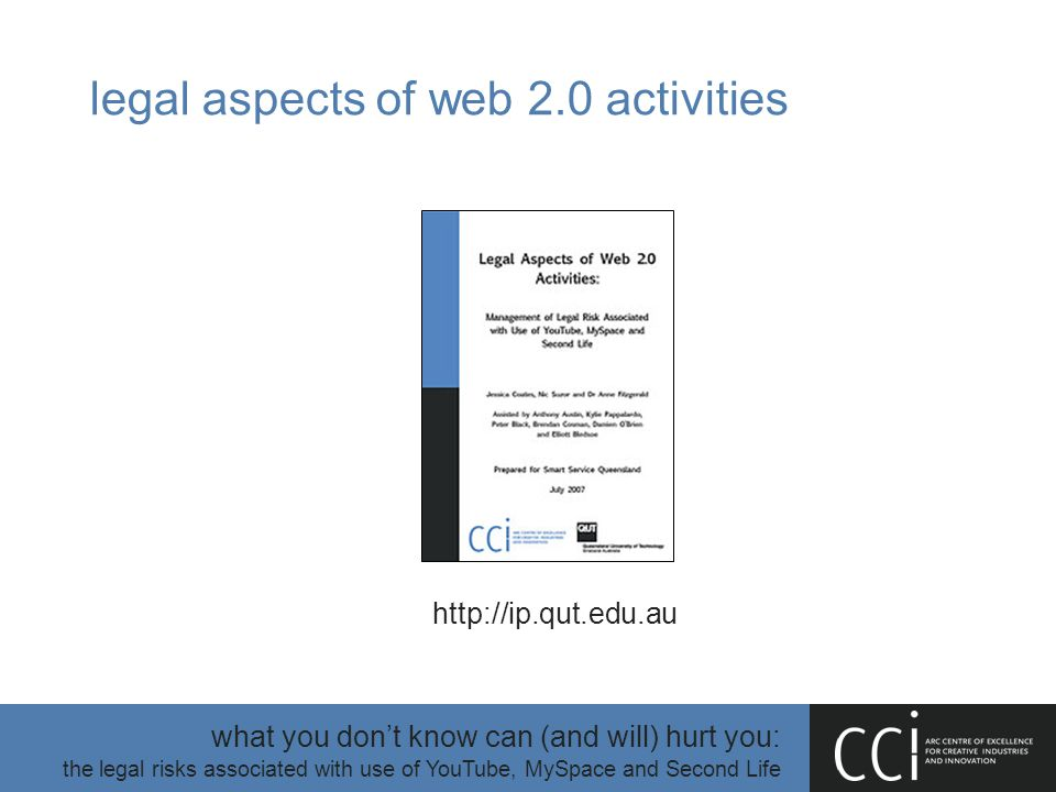 what you don't know can (and will) hurt you: the legal risks associated with use of YouTube, MySpace and Second Life legal aspects of web 2.0 activiti