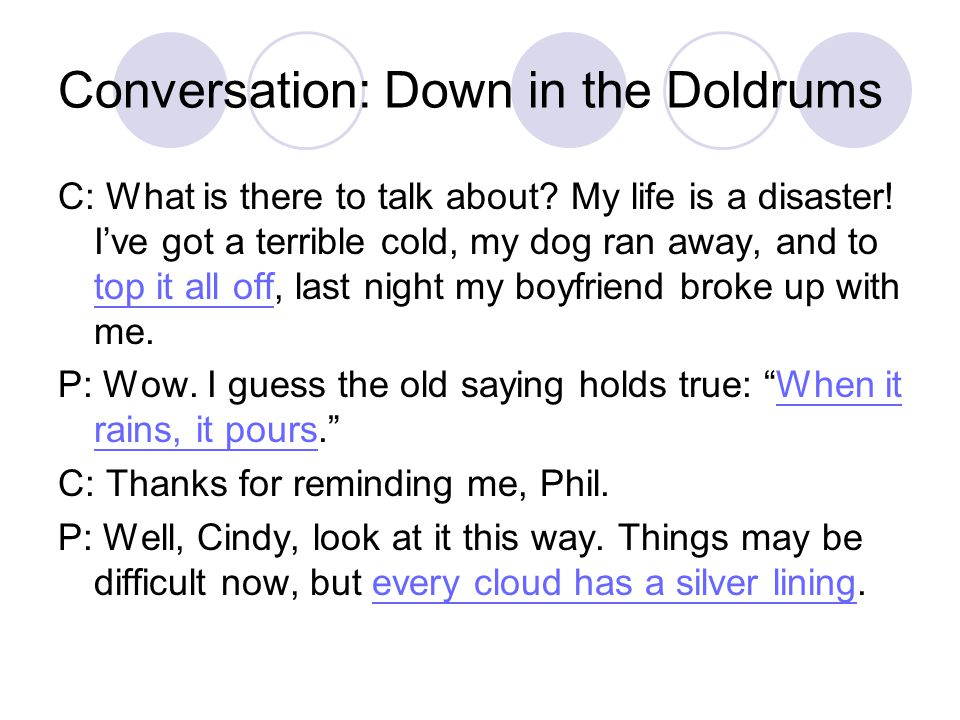 Conversation: Down in the Doldrums C: Absolutely everything in my life is going wrong.