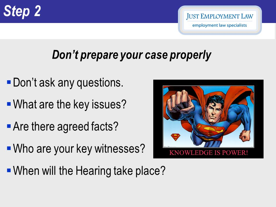 Don't prepare your case properly  Don't ask any questions.