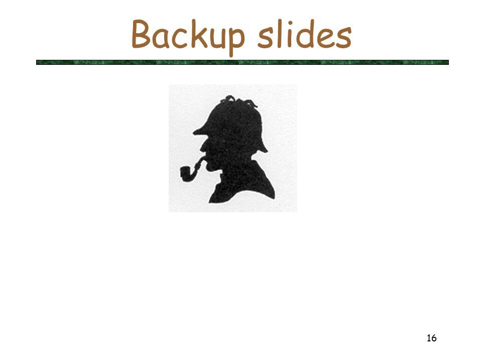 16 Backup slides