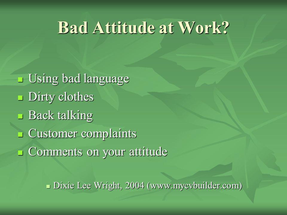 Bad Attitude at Work.