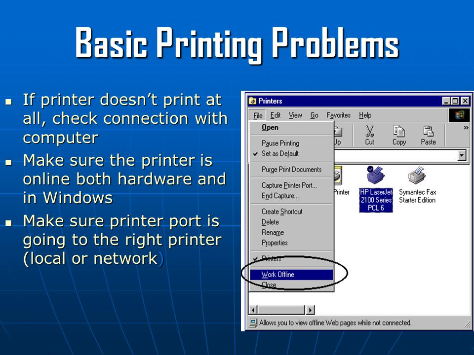 Basic Printing Problems If printer doesn't print at all, check connection with computer If printer doesn't print at all, check connection with compute