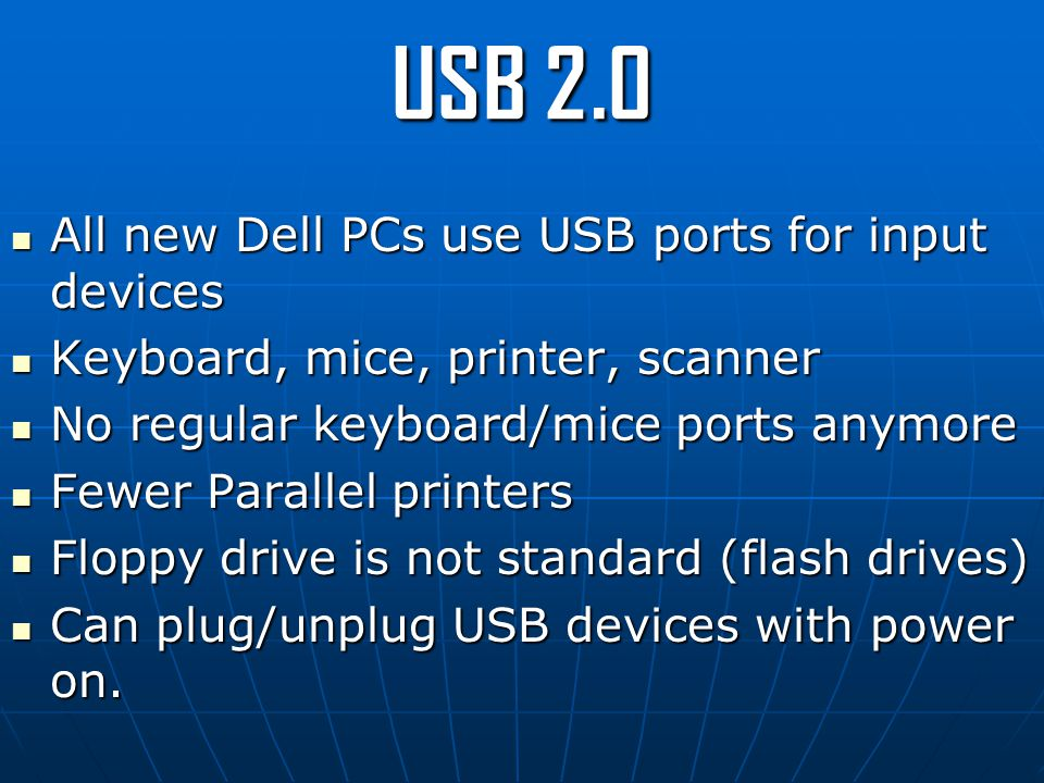 USB 2.0 All new Dell PCs use USB ports for input devices All new Dell PCs use USB ports for input devices Keyboard, mice, printer, scanner Keyboard, m