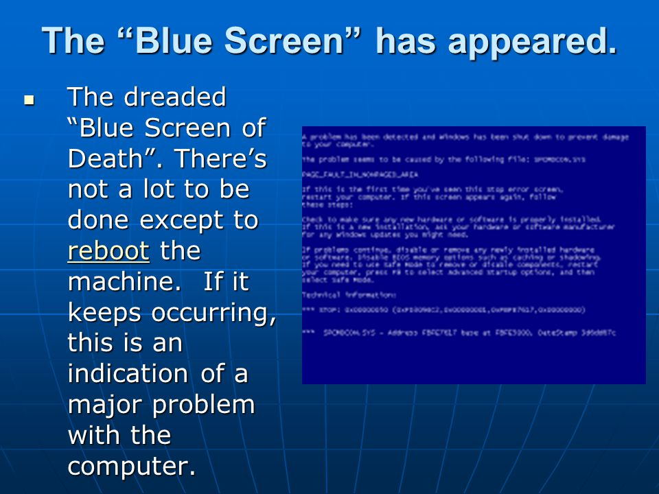 """The """"Blue Screen"""" has appeared. The dreaded """"Blue Screen of Death"""". There's not a lot to be done except to reboot the machine. If it keeps occurring,"""