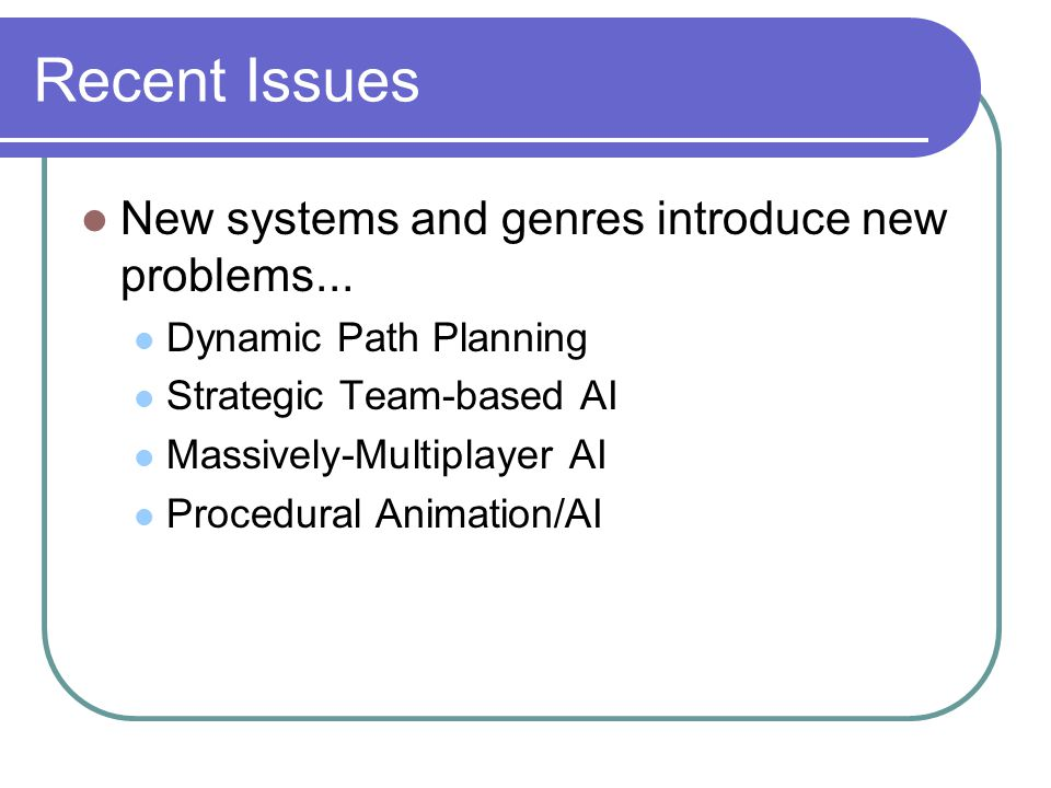 Recent Issues New systems and genres introduce new problems...