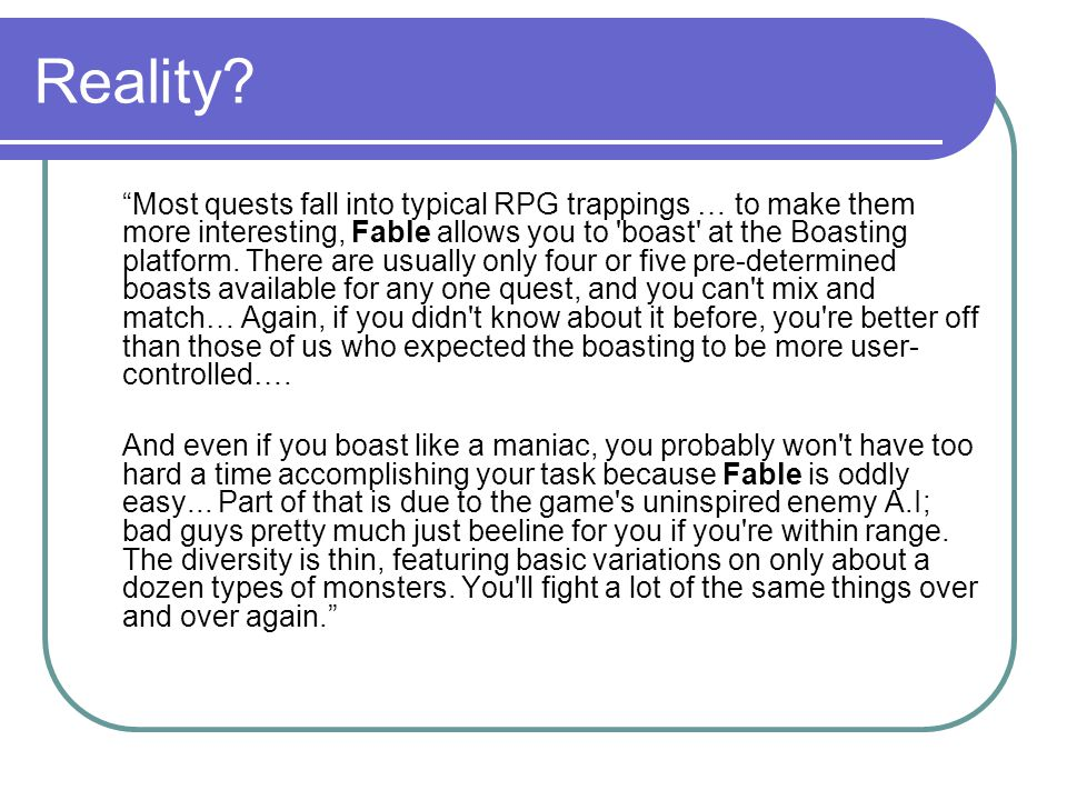 "Reality? ""Most quests fall into typical RPG trappings … to make them more interesting, Fable allows you to 'boast' at the Boasting platform. There are"