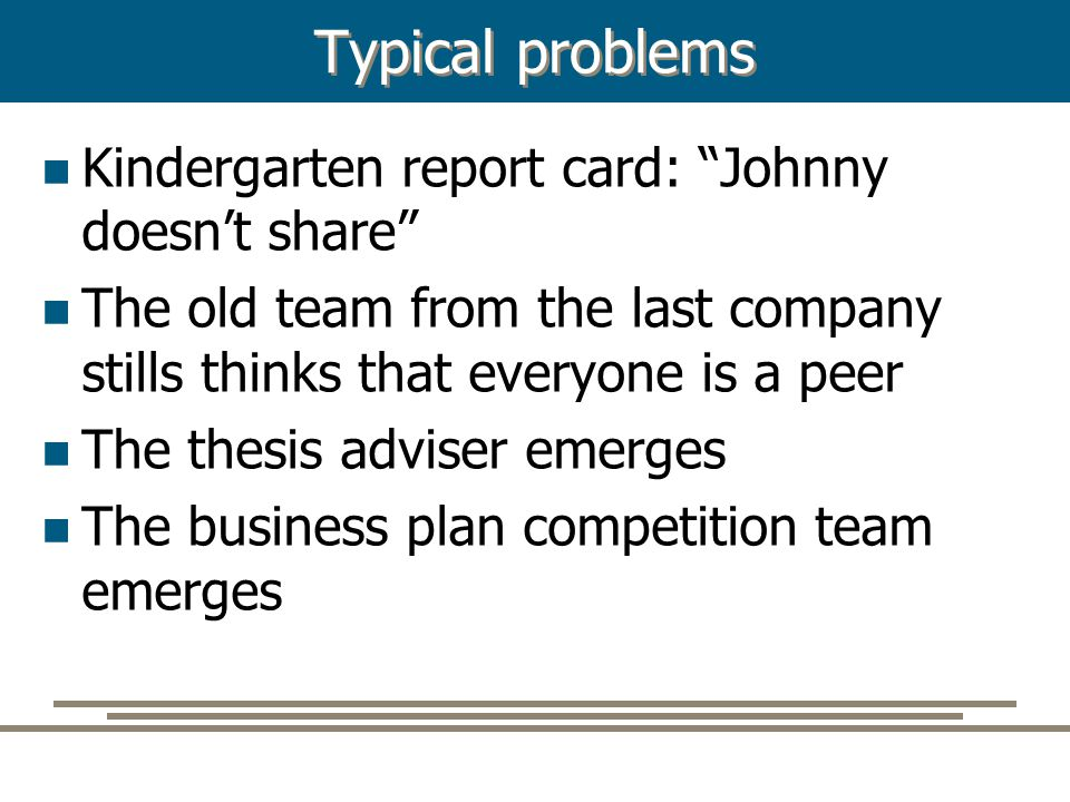 "Typical problems Kindergarten report card: ""Johnny doesn't share"" The old team from the last company stills thinks that everyone is a peer The thesis"
