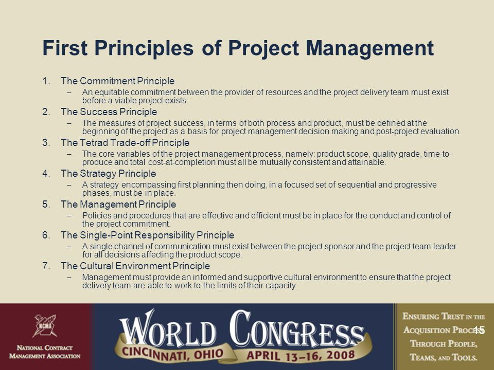 15 First Principles of Project Management 1.The Commitment Principle –An equitable commitment between the provider of resources and the project delivery team must exist before a viable project exists.