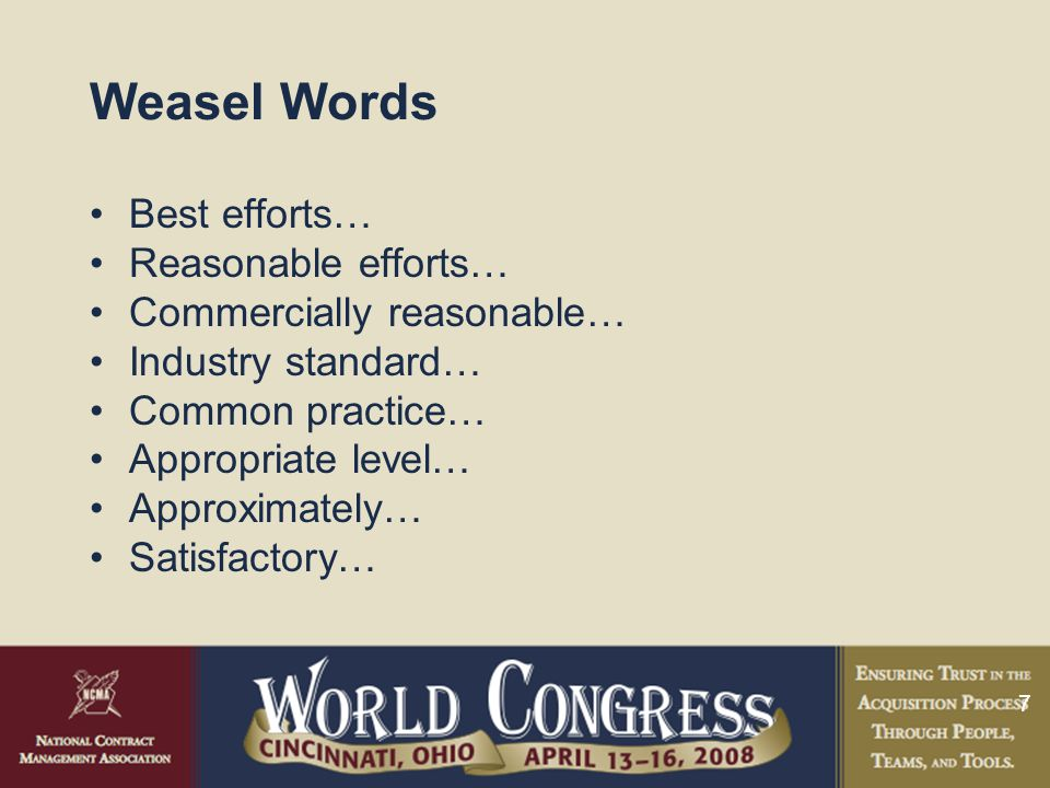 7 Weasel Words Best efforts… Reasonable efforts… Commercially reasonable… Industry standard… Common practice… Appropriate level… Approximately… Satisfactory…