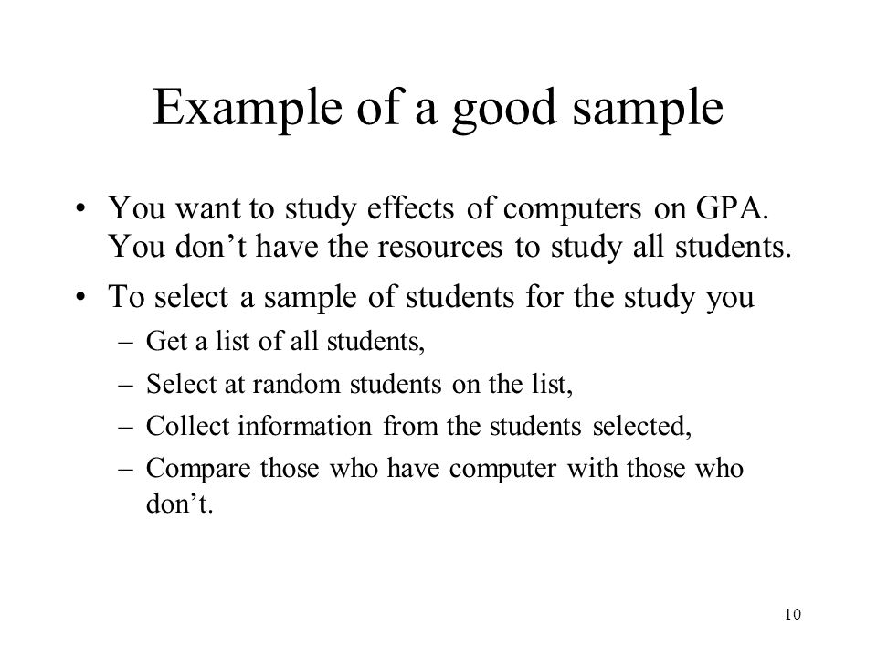 10 Example of a good sample You want to study effects of computers on GPA.