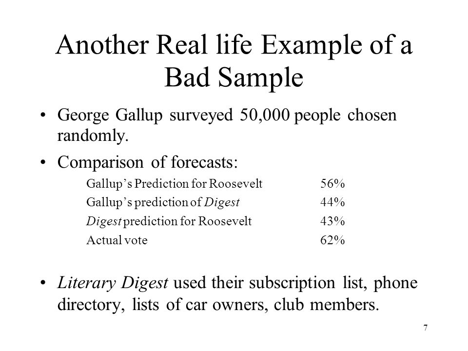 7 Another Real life Example of a Bad Sample George Gallup surveyed 50,000 people chosen randomly.
