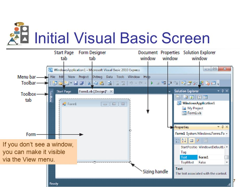 17 Initial Visual Basic Screen If you don't see a window, you can make it visible via the View menu.