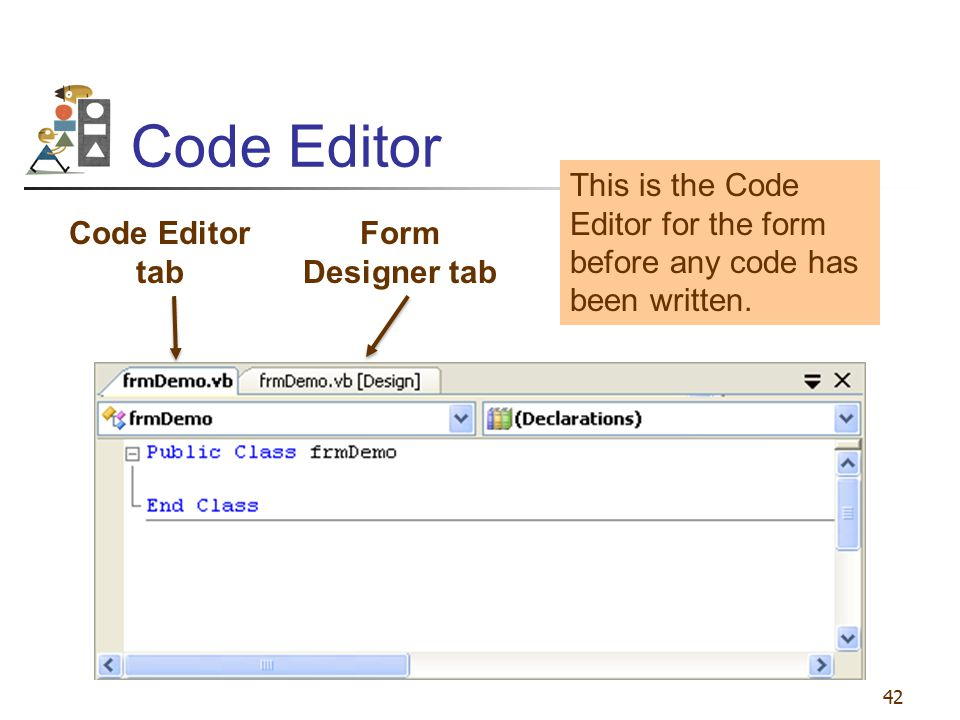 42 Code Editor Code Editor tab Form Designer tab This is the Code Editor for the form before any code has been written.