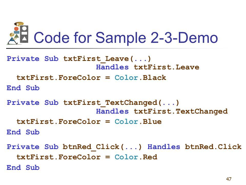 47 Code for Sample 2-3-Demo Private Sub txtFirst_Leave(...) Handles txtFirst.Leave txtFirst.ForeColor = Color.Black End Sub Private Sub txtFirst_TextC