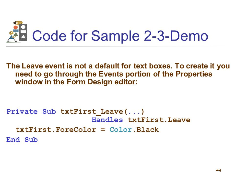 49 Code for Sample 2-3-Demo The Leave event is not a default for text boxes. To create it you need to go through the Events portion of the Properties